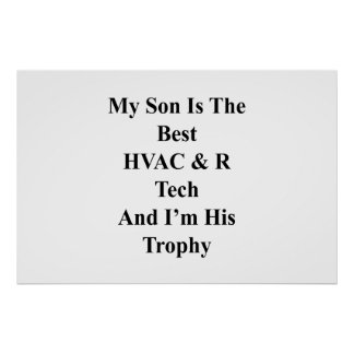My Son Is The Best HVAC R Tech And I'm His Trophy. Poster