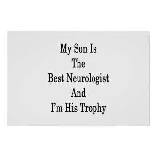 My Son Is The Best Neurologist And I'm His Trophy Poster