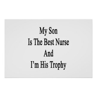 My Son Is The Best Nurse And I'm His Trophy Poster