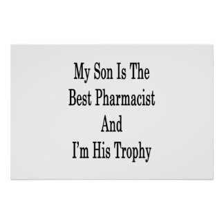 My Son Is The Best Pharmacist And I'm His Trophy . Poster