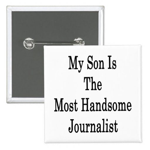 My Son Is The Most Handsome Journalist Pinback Buttons