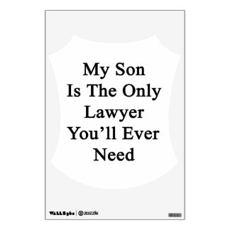 My Son Is The Only Lawyer You'll Ever Need Room Decals
