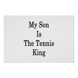 My Son Is The Tennis King Poster