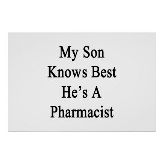 My Son Knows Best He's A Pharmacist Poster