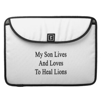 My Son Lives And Loves To Heal Lions MacBook Pro Sleeve