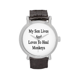 My Son Lives And Loves To Heal Monkeys Wristwatches