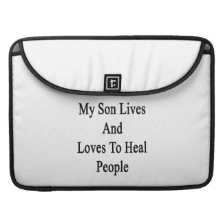 My Son Lives And Loves To Heal People Sleeve For MacBook Pro