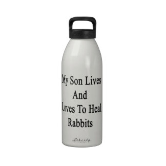 My Son Lives And Loves To Heal Rabbits Water Bottles