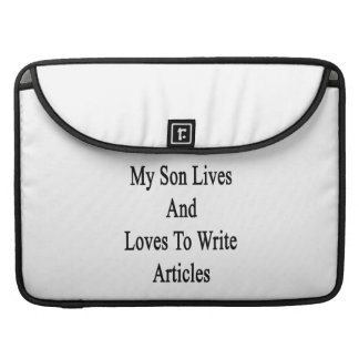 My Son Lives And Loves To Write Articles Sleeve For MacBook Pro