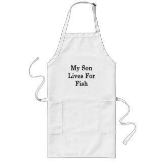 My Son Lives For Fish Long Apron