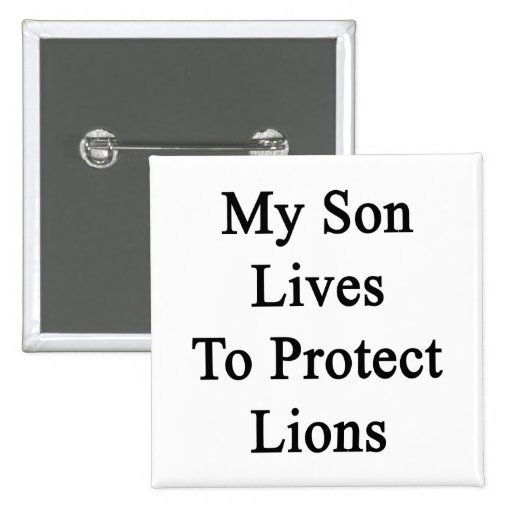My Son Lives To Protect Lions Pinback Button