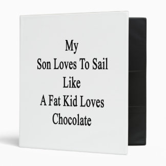 My Son Loves To Sail Like A Fat Kid Loves Chocolat 3 Ring Binder