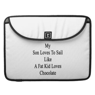 My Son Loves To Sail Like A Fat Kid Loves Chocolat Sleeve For MacBooks