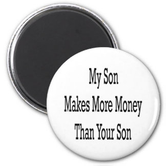 My Son Makes More Money Than Your Son 2 Inch Round Magnet