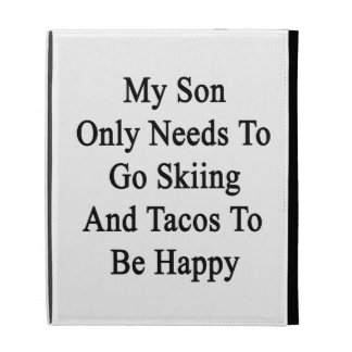 My Son Only Needs To Go Skiing And Tacos To Be Hap iPad Folio Case