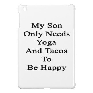 My Son Only Needs Yoga And Tacos To Be Happy iPad Mini Cover