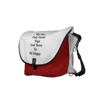 My Son Only Needs Yoga And Tacos To Be Happy Messenger Bag