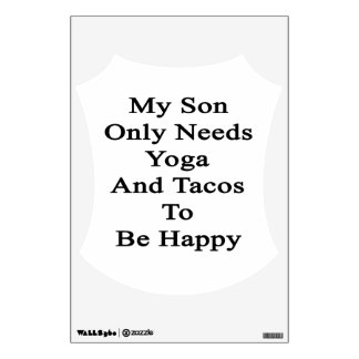 My Son Only Needs Yoga And Tacos To Be Happy Wall Sticker