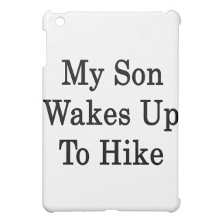 My Son Wakes Up To Hike iPad Mini Case