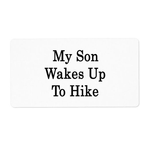 My Son Wakes Up To Hike Shipping Label