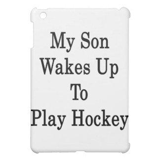 My Son Wakes Up To Play Hockey Cover For The iPad Mini