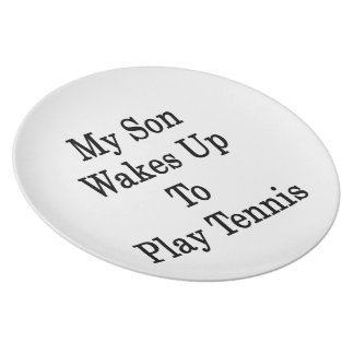 My Son Wakes Up To Play Tennis Dinner Plates