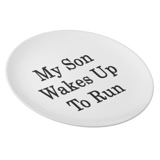 My Son Wakes Up To Run Plates