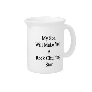 My Son Will Make You A Rock Climbing Star Beverage Pitcher