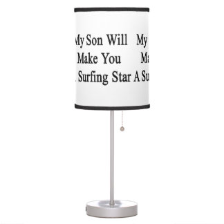 My Son Will Make You A Surfing Star Desk Lamp