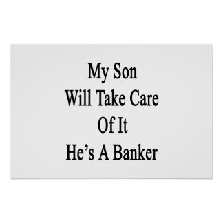 My Son Will Take Care Of It He's A Banker Poster