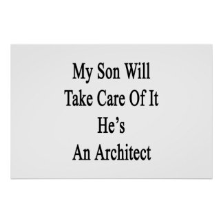 My Son Will Take Care Of It He's An Architect Poster