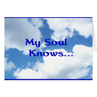 My Soul Knows... Greeting Card