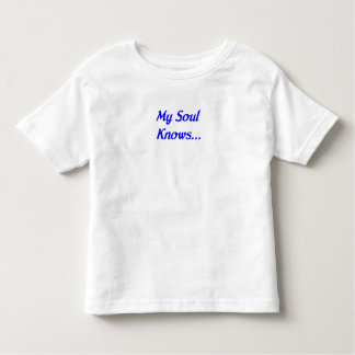 My Soul Knows Toddler T-shirt