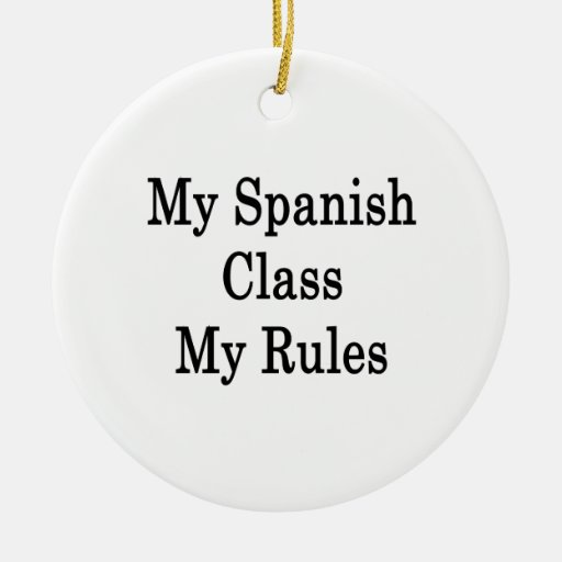 My Spanish Class My Rules Ornaments