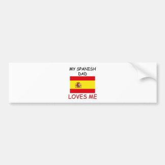 My SPANISH DAD Loves Me Bumper Sticker