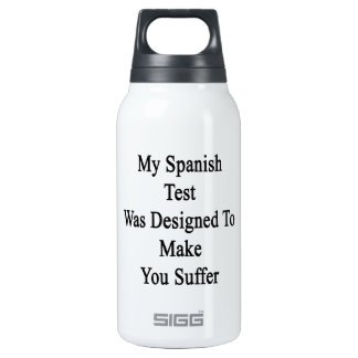 My Spanish Test Was Designed To Make You Suffer Insulated Water Bottle