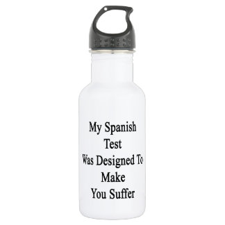 My Spanish Test Was Designed To Make You Suffer Water Bottle