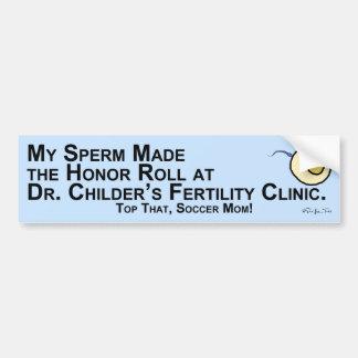 My Sperm Made the Honor Roll... Car Bumper Sticker