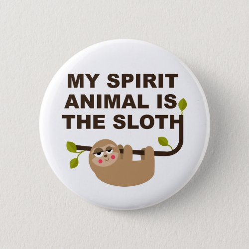 My Spirit Animal is the Sloth Button