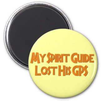 My Spirit Guide Lost His GPS 2 Inch Round Magnet