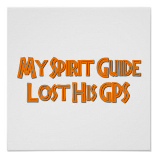 My Spirit Guide Lost His GPS Poster