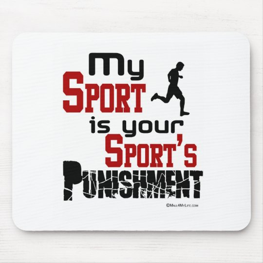 My Sport Is Your Sport's Punishment  – Male Mouse Pad