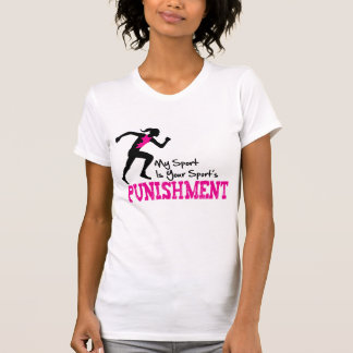 MY Sport Is Your Sport's Punishment Running Female Tee Shirts