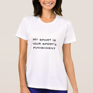 My Sport is Your Sport's Punishment T Shirt