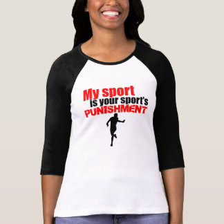 My Sport Is Your Sport's Punishment T-shirts