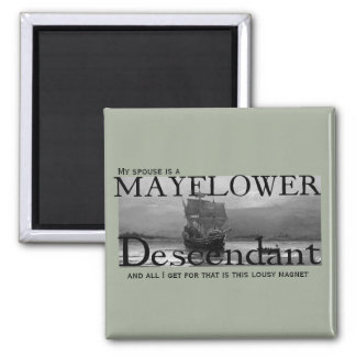 My spouse is a Mayflower Descendant and all I get Magnet
