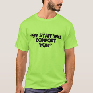 My Staff Will Comfort You T-Shirt