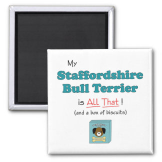My Staffordshire Bull Terrier is All That! 2 Inch Square Magnet