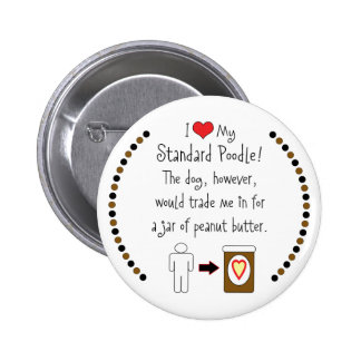 My Standard Poodle Loves Peanut Butter Pinback Buttons
