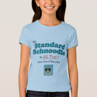My Standard Schnoodle is All That! T-Shirt